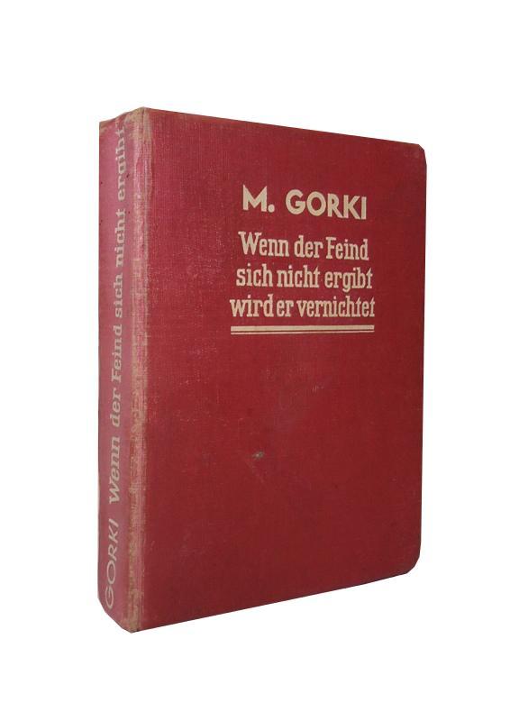 Wenn der Feind sich nicht ergibt wird er vernichtet. Gesammelte Aufsätze 1927-1935.